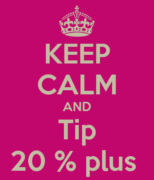 KEEP CALM AND Tip 20 % plus