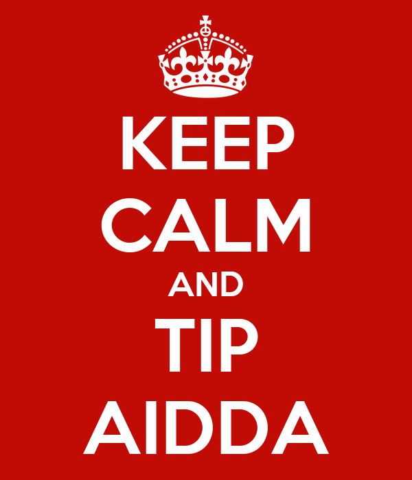 KEEP CALM AND TIP AIDDA