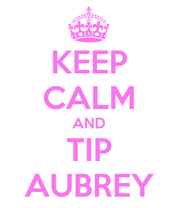 KEEP CALM AND TIP AUBREY