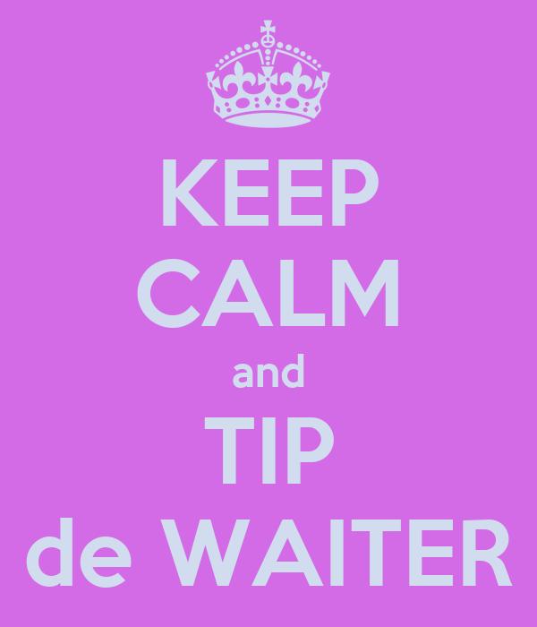 KEEP CALM and TIP de WAITER