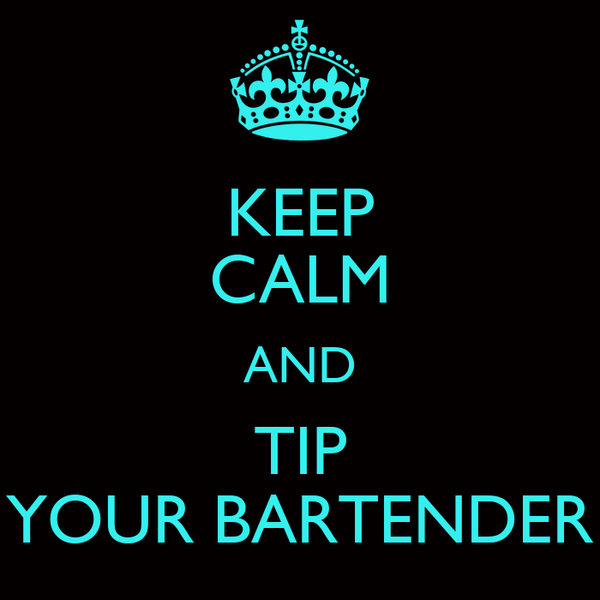 KEEP CALM AND TIP YOUR BARTENDER
