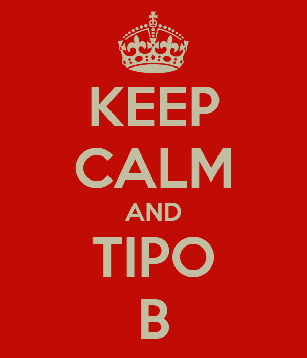 KEEP CALM AND TIPO B