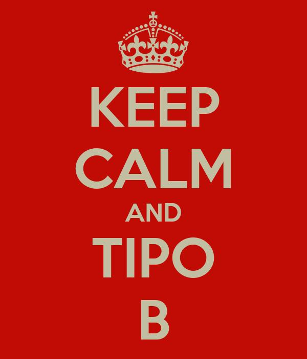 KEEP CALM AND TIPO B
