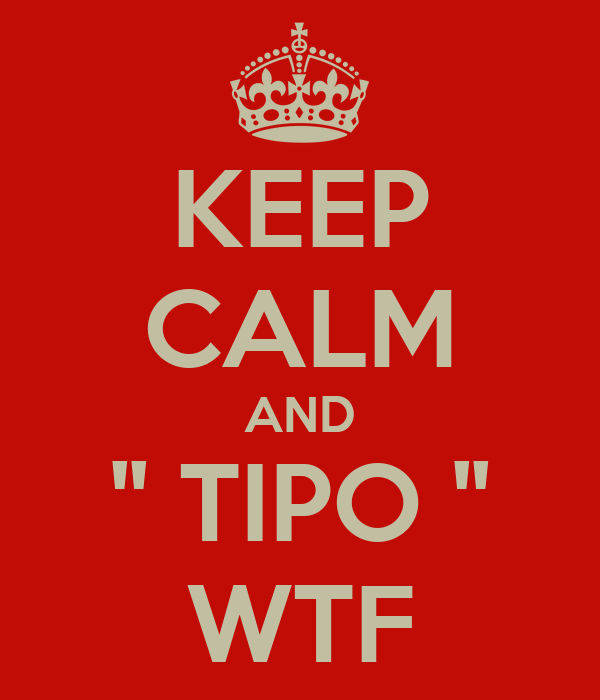 KEEP CALM AND '' TIPO '' WTF