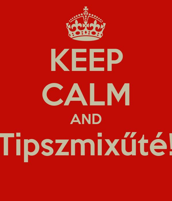 KEEP CALM AND Tipszmixűté!