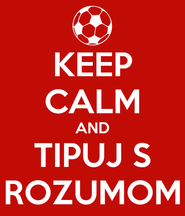 KEEP CALM AND TIPUJ S ROZUMOM