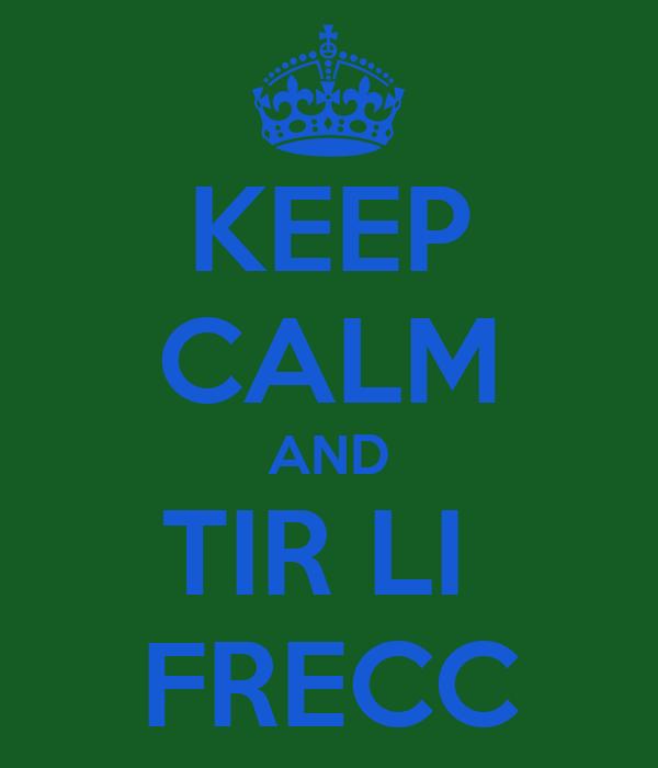 KEEP CALM AND TIR LI  FRECC