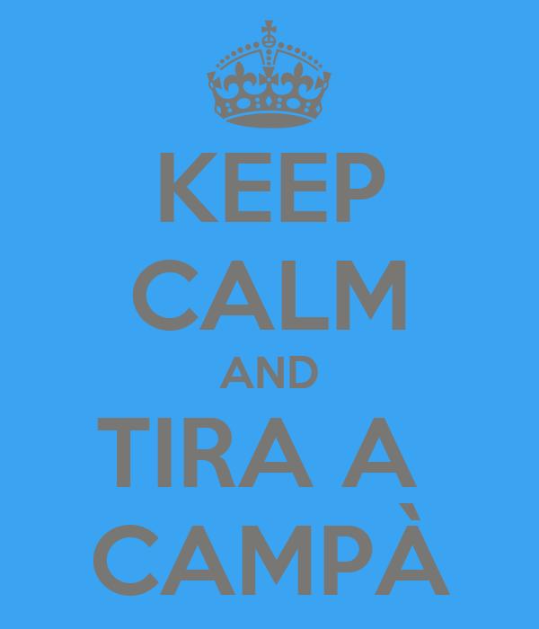 KEEP CALM AND TIRA A  CAMPÀ