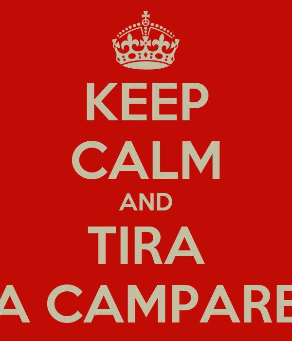 KEEP CALM AND TIRA A CAMPARE