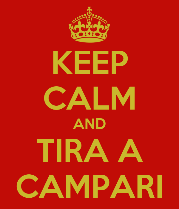 KEEP CALM AND TIRA A CAMPARI