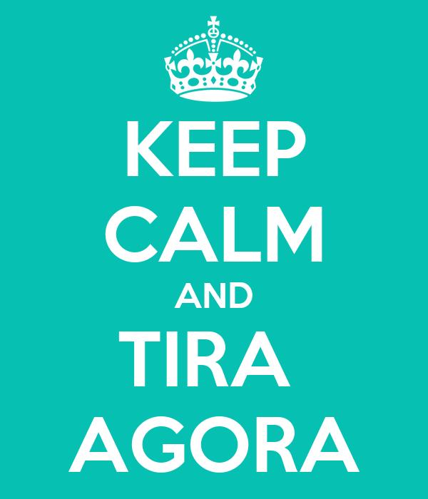 KEEP CALM AND TIRA  AGORA
