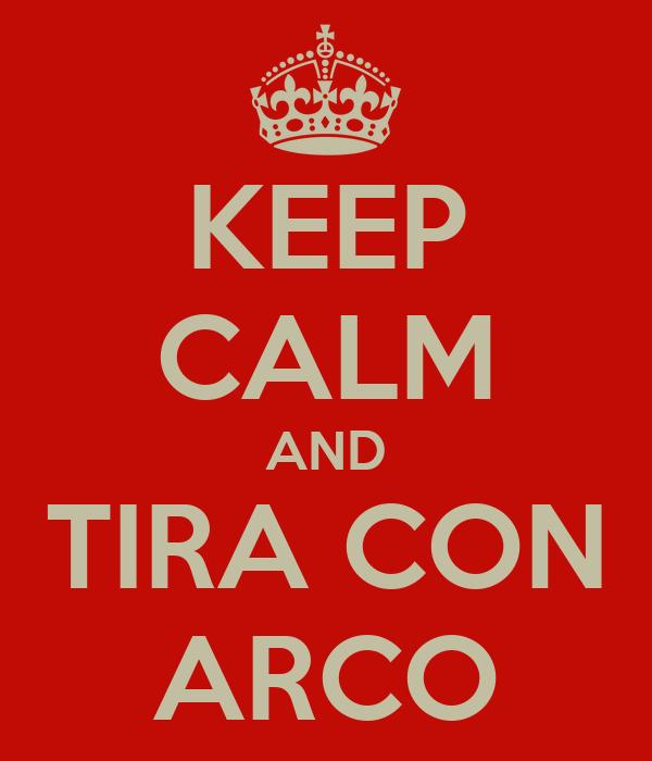 KEEP CALM AND TIRA CON ARCO