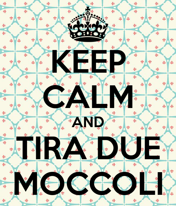 KEEP CALM AND TIRA DUE MOCCOLI