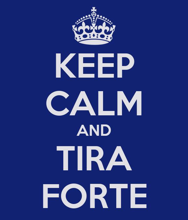 KEEP CALM AND TIRA FORTE