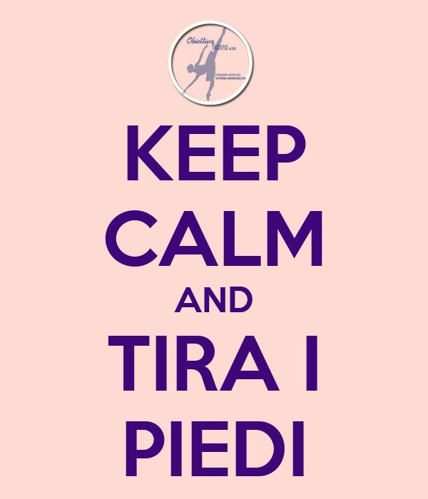 KEEP CALM AND TIRA I PIEDI