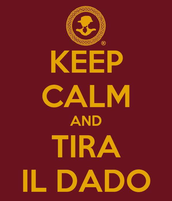 KEEP CALM AND TIRA IL DADO