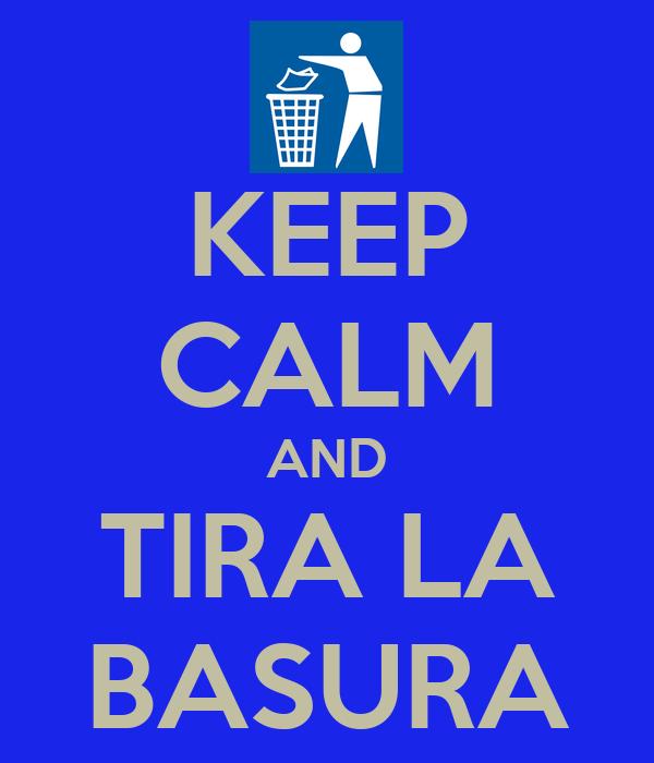 KEEP CALM AND TIRA LA BASURA