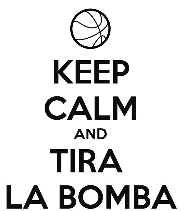 KEEP CALM AND TIRA  LA BOMBA