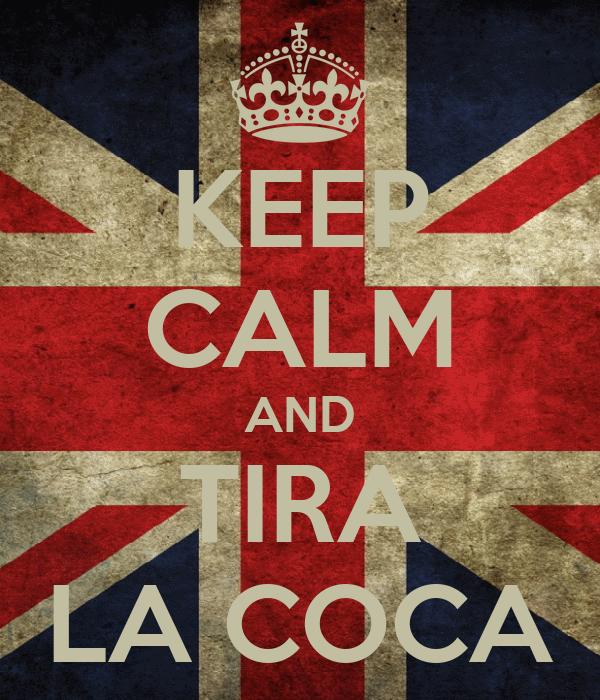 KEEP CALM AND TIRA LA COCA