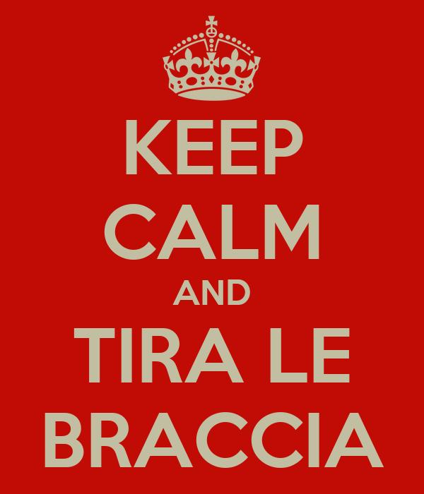 KEEP CALM AND TIRA LE BRACCIA