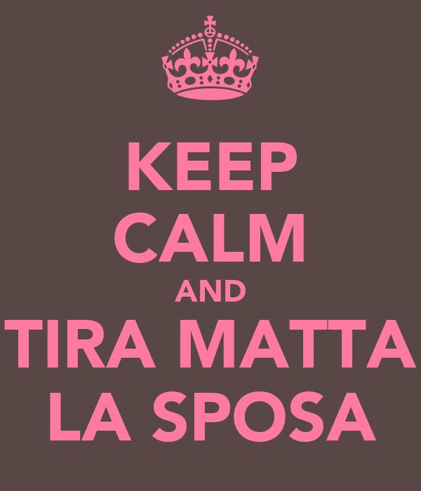 KEEP CALM AND TIRA MATTA LA SPOSA
