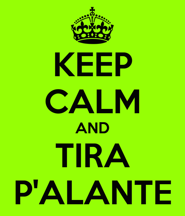 KEEP CALM AND TIRA P'ALANTE