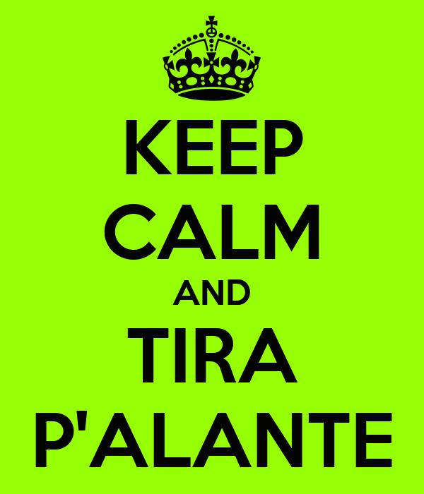 KEEP CALM AND TIRA P'ALANTE