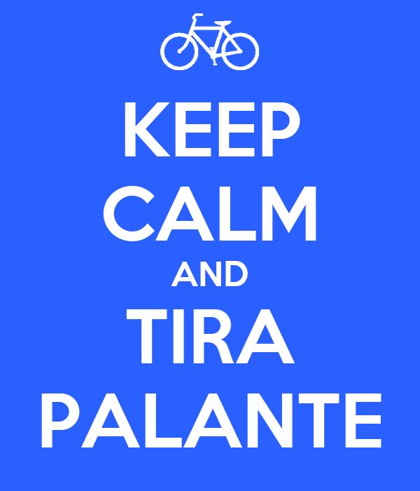 KEEP CALM AND TIRA PALANTE