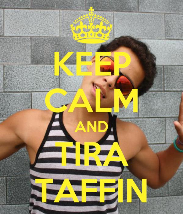 KEEP CALM AND TIRA TAFFIN