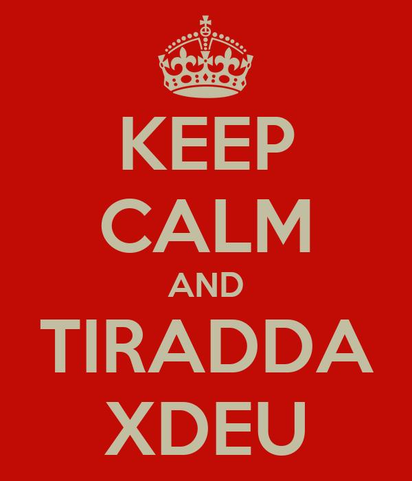 KEEP CALM AND TIRADDA XDEU