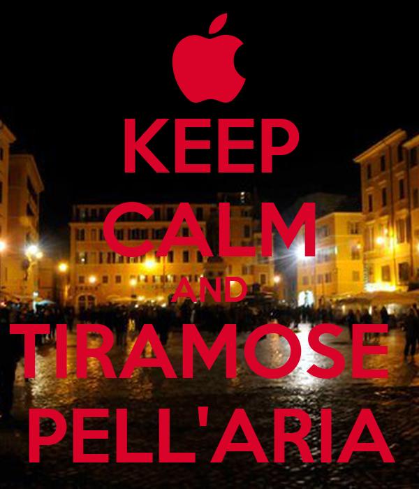 KEEP CALM AND TIRAMOSE  PELL'ARIA