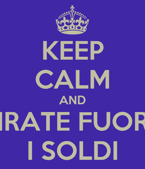 KEEP CALM AND TIRATE FUORI  I SOLDI