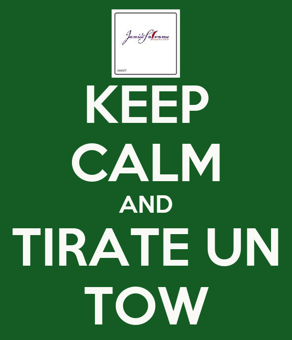 KEEP CALM AND TIRATE UN TOW