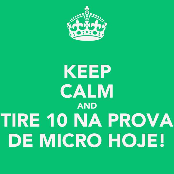 KEEP CALM AND TIRE 10 NA PROVA DE MICRO HOJE!