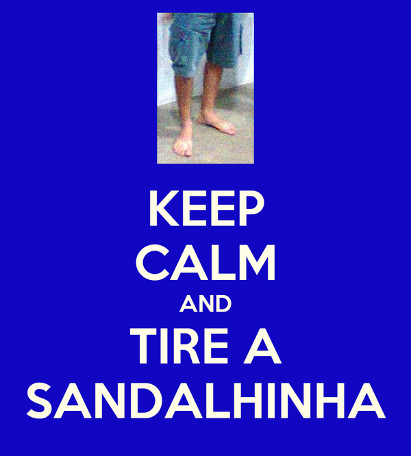 KEEP CALM AND TIRE A SANDALHINHA