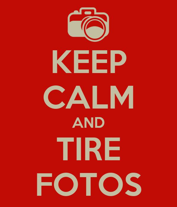 KEEP CALM AND TIRE FOTOS