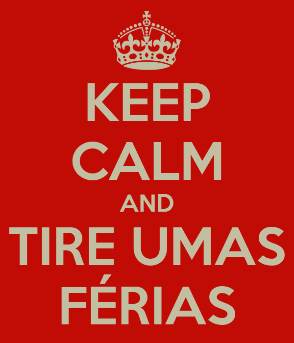 KEEP CALM AND TIRE UMAS FÉRIAS