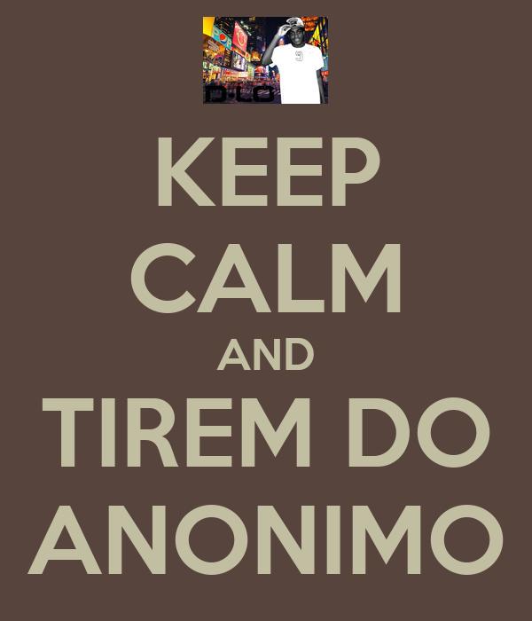 KEEP CALM AND TIREM DO ANONIMO