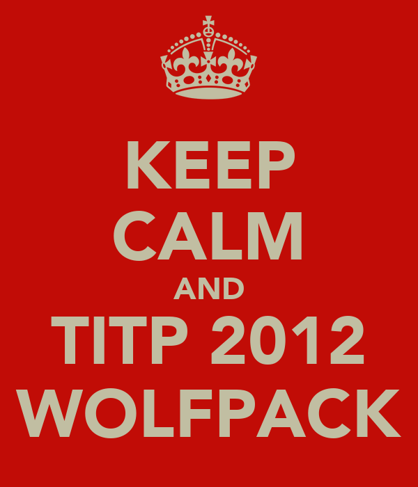 KEEP CALM AND TITP 2012 WOLFPACK
