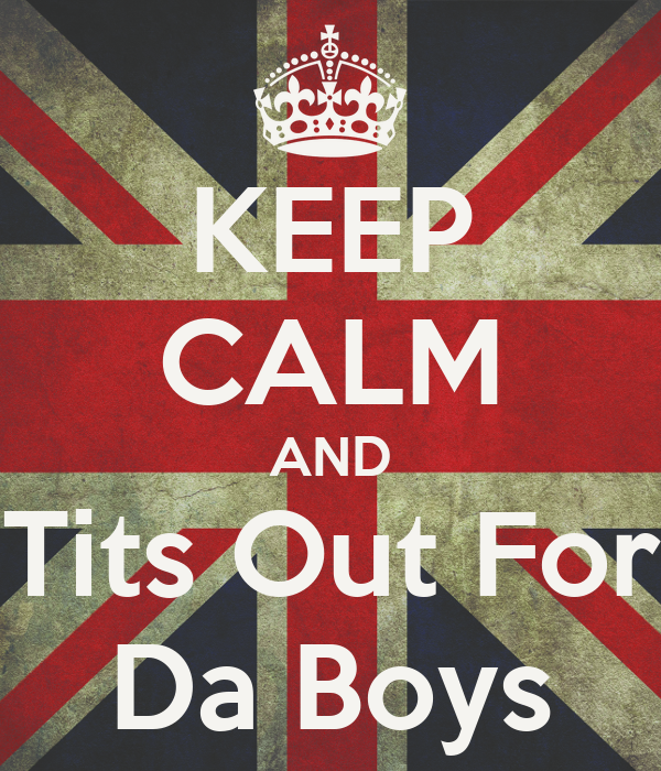 KEEP CALM AND Tits Out For Da Boys