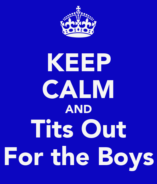 KEEP CALM AND Tits Out For the Boys