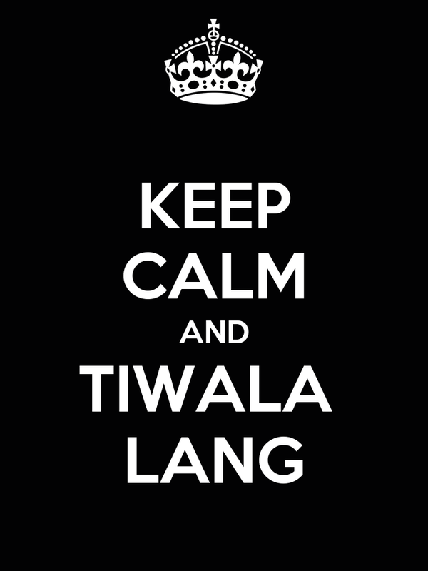 KEEP CALM AND TIWALA  LANG
