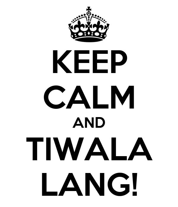 KEEP CALM AND TIWALA LANG!
