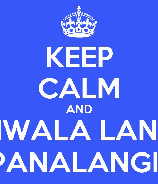 KEEP CALM AND TIWALA LANG DRE...PANALANGIN MO
