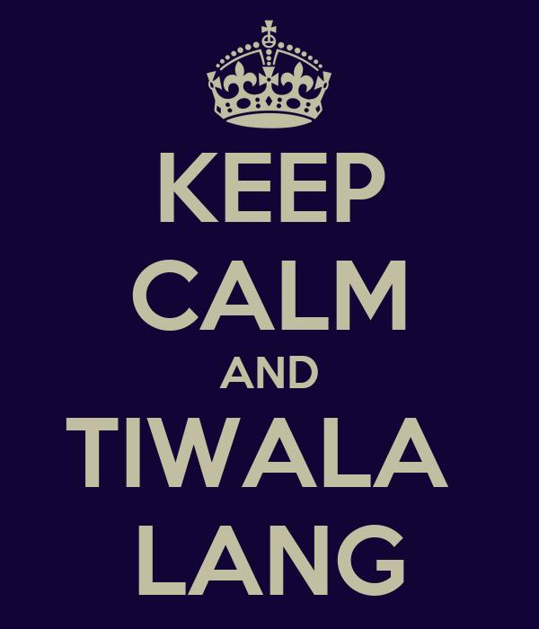 KEEP CALM AND TIWALA  LANG