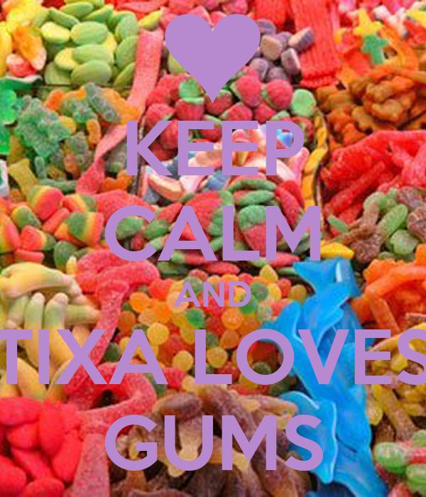KEEP CALM AND TIXA LOVES GUMS
