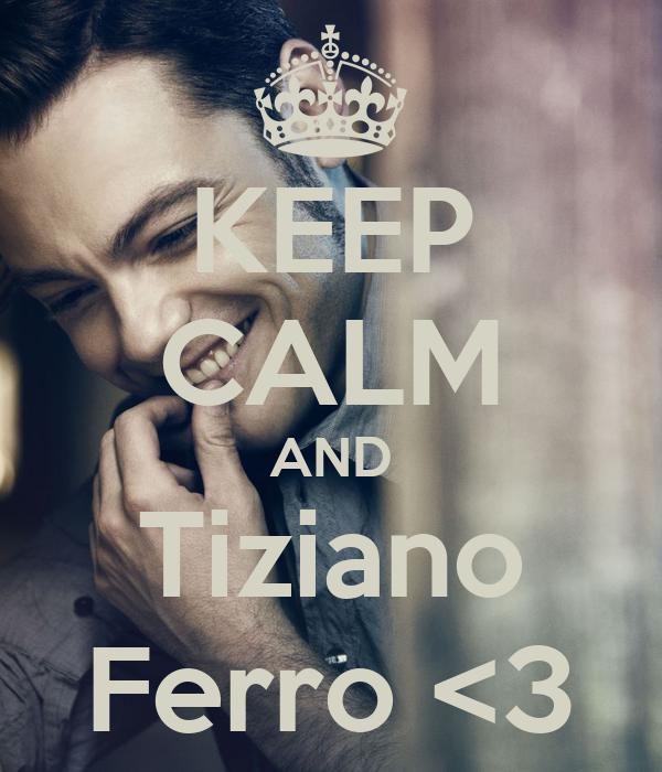 KEEP CALM AND Tiziano Ferro <3