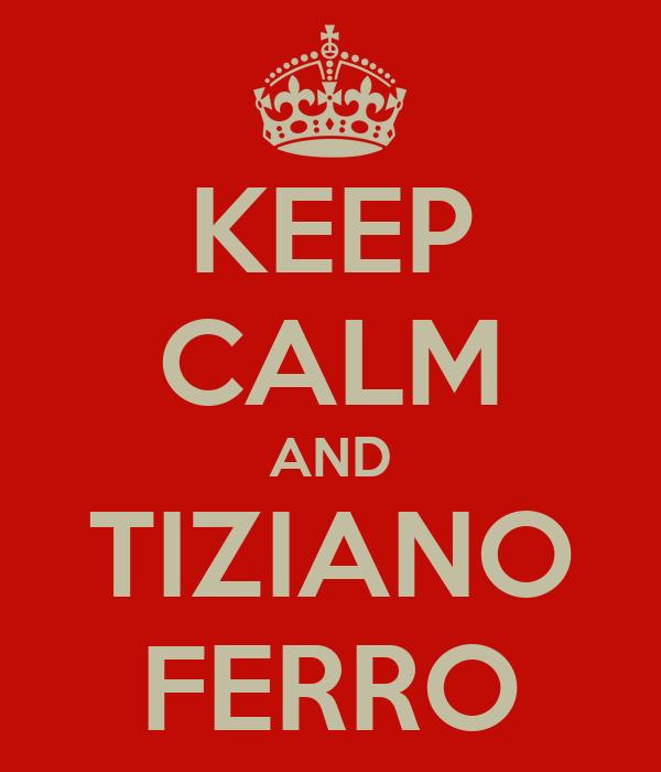 KEEP CALM AND TIZIANO FERRO