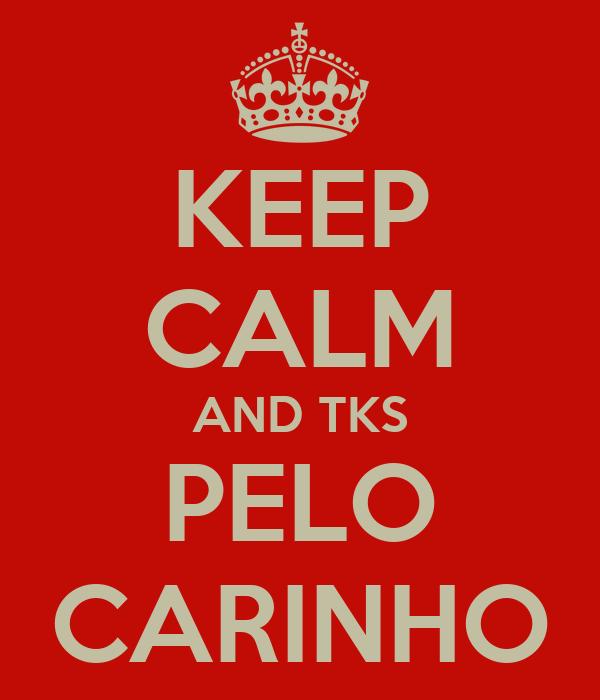 KEEP CALM AND TKS PELO CARINHO