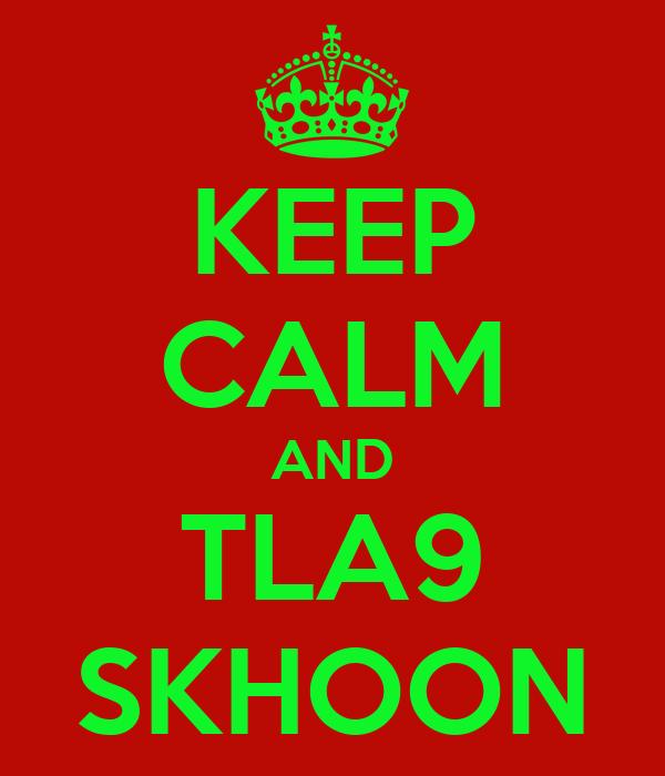 KEEP CALM AND TLA9 SKHOON